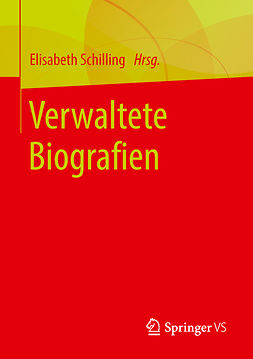 Schilling, Elisabeth - Verwaltete Biografien, ebook