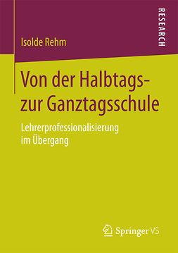 Rehm, Isolde - Von der Halbtags- zur Ganztagsschule, ebook