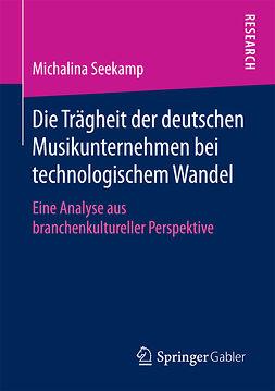 Seekamp, Michalina - Die Trägheit der deutschen Musikunternehmen bei technologischem Wandel, e-kirja