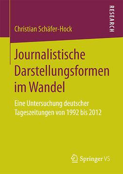 Schäfer-Hock, Christian - Journalistische Darstellungsformen im Wandel, ebook
