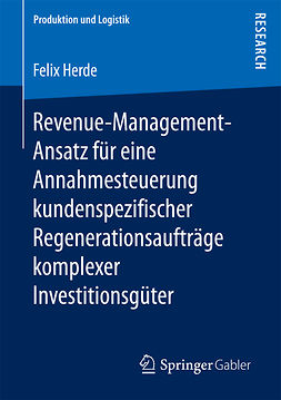 Herde, Felix - Revenue-Management-Ansatz für eine Annahmesteuerung kundenspezifischer Regenerationsaufträge komplexer Investitionsgüter, ebook
