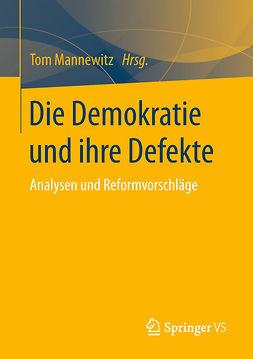 Mannewitz, Tom - Die Demokratie und ihre Defekte, ebook