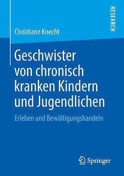 Knecht, Christiane - Geschwister von chronisch kranken Kindern und Jugendlichen, ebook