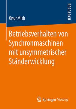 Misir, Onur - Betriebsverhalten von Synchronmaschinen mit unsymmetrischer Ständerwicklung, ebook