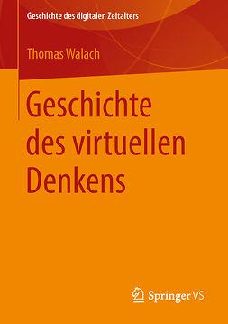 Walach, Thomas - Geschichte des virtuellen Denkens, ebook