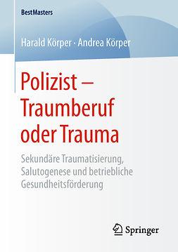 Körper, Andrea - Polizist – Traumberuf oder Trauma, e-bok