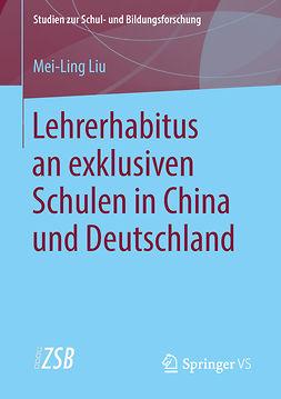Liu, Mei-Ling - Lehrerhabitus an exklusiven Schulen in China und Deutschland, ebook