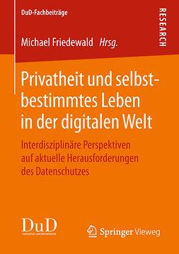 Friedewald, Michael - Privatheit und selbstbestimmtes Leben in der digitalen Welt, ebook