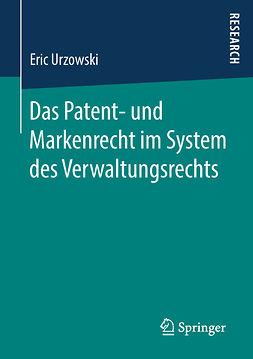 Urzowski, Eric - Das Patent- und Markenrecht im System des Verwaltungsrechts, ebook