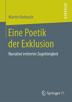 Harbusch, Martin - Eine Poetik der Exklusion, e-kirja