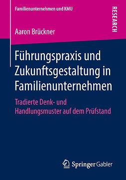 Brückner, Aaron - Führungspraxis und Zukunftsgestaltung in Familienunternehmen, ebook