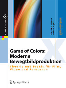 Hasche, Eberhard - Game of Colors: Moderne Bewegtbildproduktion, ebook