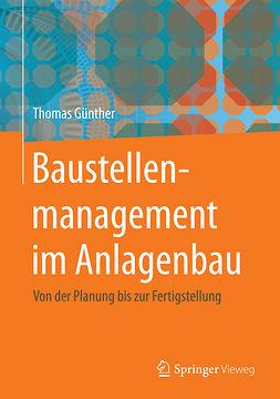 Günther, Thomas - Baustellenmanagement im Anlagenbau, ebook