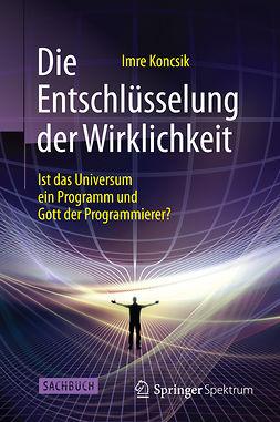 Koncsik, Imre - Die Entschlüsselung der Wirklichkeit, ebook
