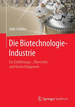 Schüler, Julia - Die Biotechnologie-Industrie, ebook
