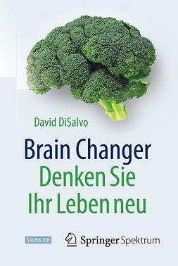 DiSalvo, David - Brain Changer - Denken Sie Ihr Leben neu, ebook