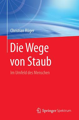 Rüger, Christian - Die Wege von Staub, ebook