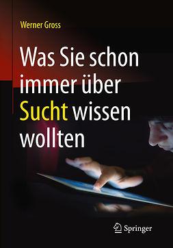 Gross, Werner - Was Sie schon immer über Sucht wissen wollten, ebook