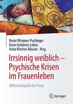 Gutiérrez-Lobos, Karin - Irrsinnig weiblich - Psychische Krisen im Frauenleben, ebook