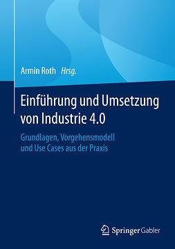 Roth, Armin - Einführung und Umsetzung von Industrie 4.0, ebook