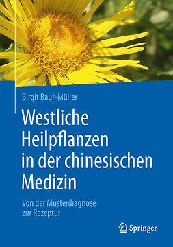 Baur-Müller, Birgit - Westliche Heilpflanzen in der chinesischen Medizin, ebook