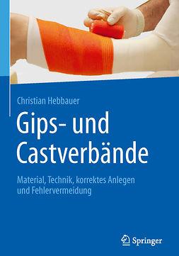 Hebbauer, Christian - Gips- und Castverbände, ebook