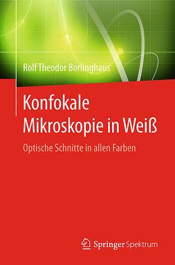 Borlinghaus, Rolf Theodor - Konfokale Mikroskopie in Weiß, ebook