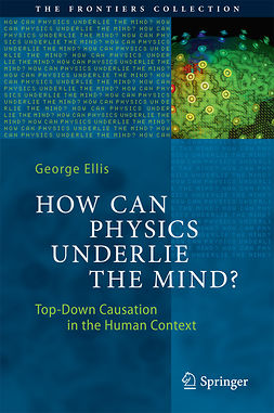Ellis, George - How Can Physics Underlie the Mind?, ebook