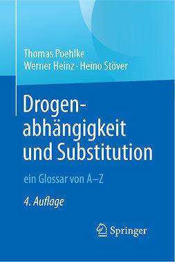 Heinz, Werner - Drogenabhängigkeit und Substitution – ein Glossar von A–Z, ebook