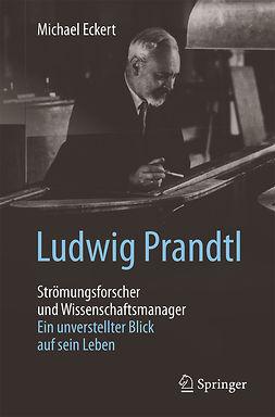Eckert, Michael - Ludwig Prandtl – Strömungsforscher und Wissenschaftsmanager, ebook
