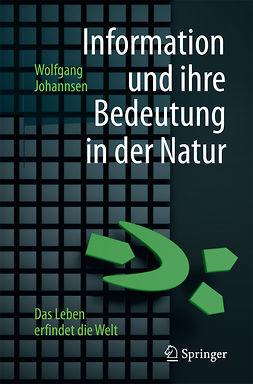 Johannsen, Wolfgang - Information und ihre Bedeutung in der Natur, ebook