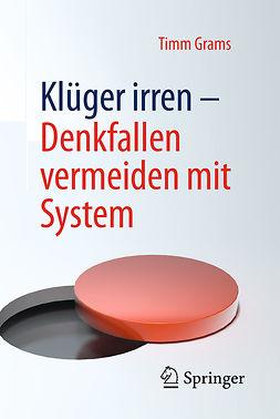 Grams, Timm - Klüger irren - Denkfallen vermeiden mit System, ebook