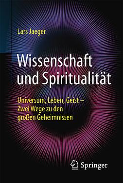 Jaeger, Lars - Wissenschaft und Spiritualität, ebook