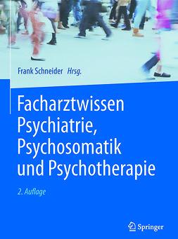 Schneider, Frank - Facharztwissen Psychiatrie, Psychosomatik und Psychotherapie, ebook