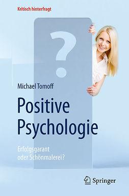 Tomoff, Michael - Positive Psychologie - Erfolgsgarant oder Schönmalerei?, ebook