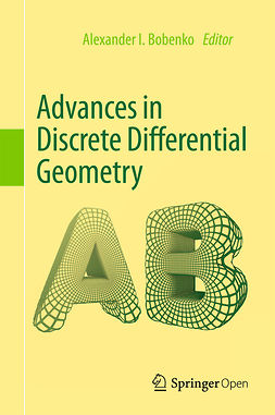 Bobenko, Alexander I. - Advances in Discrete Differential Geometry, e-kirja
