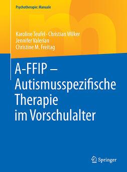 Freitag, Christine M. - A-FFIP – Autismusspezifische Therapie im Vorschulalter, ebook