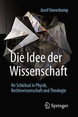 Honerkamp, Josef - Die Idee der Wissenschaft, e-bok