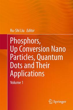 Liu, Ru-Shi - Phosphors, Up Conversion Nano Particles, Quantum Dots and Their Applications, ebook