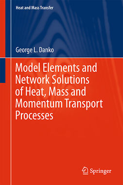 Danko, George L. - Model Elements and Network Solutions of Heat, Mass and Momentum Transport Processes, ebook