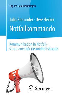 Hecker, Uwe - Notfallkommando – Kommunikation in Notfallsituationen für Gesundheitsberufe, e-bok