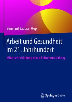 Badura, Bernhard - Arbeit und Gesundheit im 21. Jahrhundert, ebook