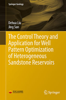 Liu, Dehua - The Control Theory and Application for Well Pattern Optimization of Heterogeneous Sandstone Reservoirs, ebook