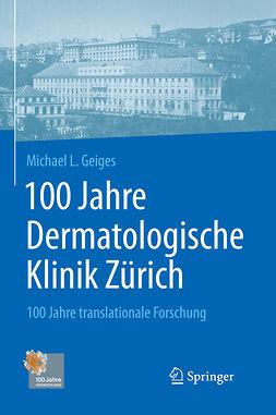 Geiges, Michael L. - 100 Jahre Dermatologische Klinik Zürich, e-kirja