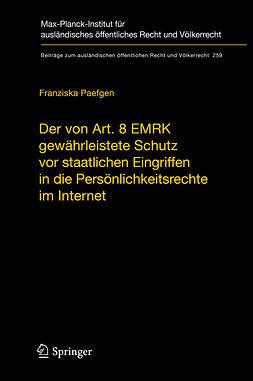 Paefgen, Franziska - Der von Art. 8 EMRK gewährleistete Schutz vor staatlichen Eingriffen in die Persönlichkeitsrechte im Internet, e-kirja