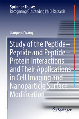 Wang, Jianpeng - Study of the Peptide-Peptide and Peptide-Protein Interactions and Their Applications in Cell Imaging and Nanoparticle Surface Modification, ebook