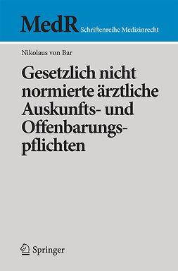 Bar, Nikolaus von - Gesetzlich nicht normierte ärztliche Auskunfts- und Offenbarungspflichten, ebook