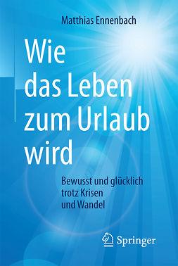 Ennenbach, Matthias - Wie das Leben zum Urlaub wird, ebook