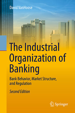 VanHoose, David - The Industrial Organization of Banking, e-bok