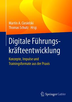 Ciesielski, Martin A. - Digitale Führungskräfteentwicklung, ebook